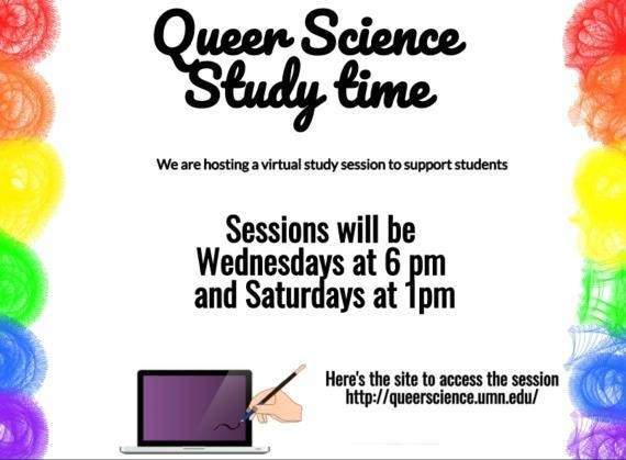 Queer Science is having a study time every week on Wednesdays at 6pm central and Saturdays at 1pm central.  Sign up at z.umn.edu/queerstudy